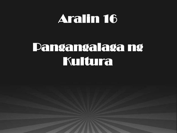 Aralin 16Pangangalaga ng    Kultura