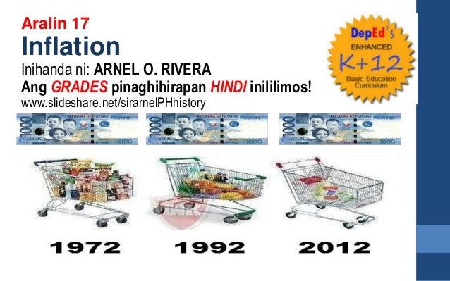 Aralin 17 Inflation Inihanda ni: ARNEL O. RIVERA Ang GRADES pinaghihirapan HINDI inililimos! www.slideshare.net/sirarnelPH...