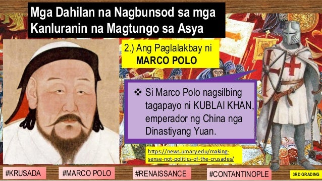 Mga Dahilan na Nagbunsod sa mga Kanluranin na Magtungo sa Asya 2.) Ang Paglalakbay ni MARCO POLO ❖ Si Marco Polo nagsilbin...