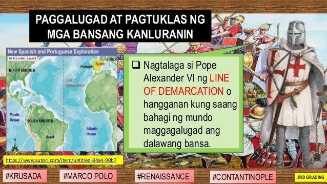 ❑ Nagtalaga si Pope Alexander VI ng LINE OF DEMARCATION o hangganan kung saang bahagi ng mundo maggagalugad ang dalawang b...