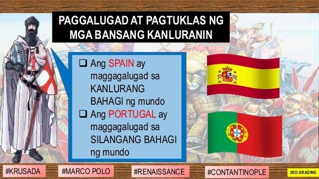 ❑ Ang SPAIN ay maggagalugad sa KANLURANG BAHAGI ng mundo ❑ Ang PORTUGAL ay maggagalugad sa SILANGANG BAHAGI ng mundo PAGGA...