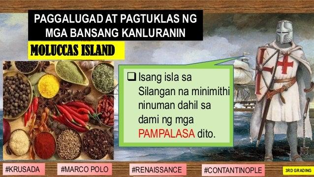 ❑Isang isla sa Silangan na minimithi ninuman dahil sa dami ng mga PAMPALASA dito. PAGGALUGAD AT PAGTUKLAS NG MGA BANSANG K...