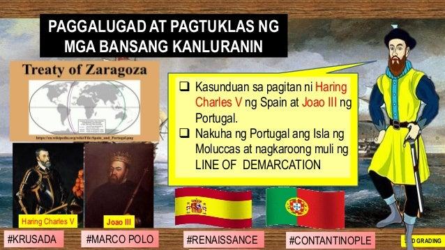 ❑ Kasunduan sa pagitan ni Haring Charles V ng Spain at Joao III ng Portugal. ❑ Nakuha ng Portugal ang Isla ng Moluccas at ...