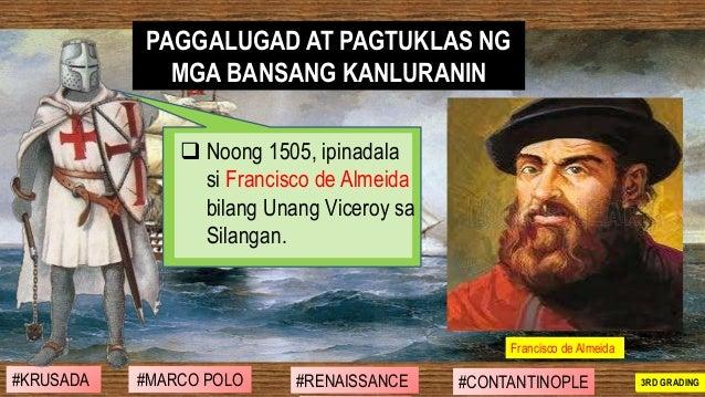 ❑ Noong 1505, ipinadala si Francisco de Almeida bilang Unang Viceroy sa Silangan. PAGGALUGAD AT PAGTUKLAS NG MGA BANSANG K...