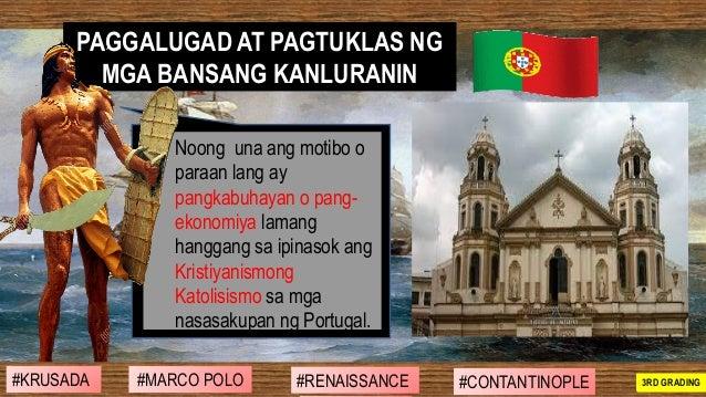 ❑ Noong una ang motibo o paraan lang ay pangkabuhayan o pang- ekonomiya lamang hanggang sa ipinasok ang Kristiyanismong Ka...