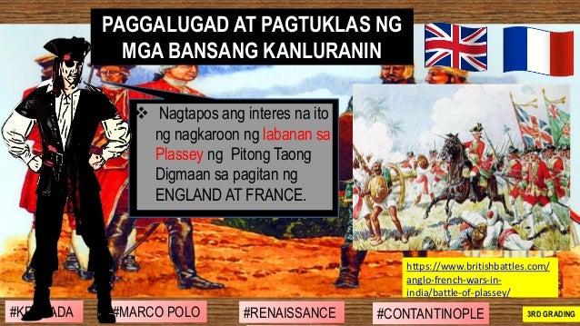 ❖ Nagtapos ang interes na ito ng nagkaroon ng labanan sa Plassey ng Pitong Taong Digmaan sa pagitan ng ENGLAND AT FRANCE. ...