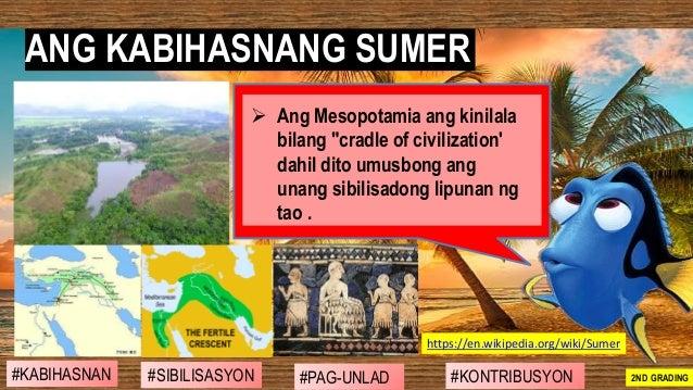 """➢ Ang Mesopotamia ang kinilala bilang """"cradle of civilization' dahil dito umusbong ang unang sibilisadong lipunan ng tao ...."""