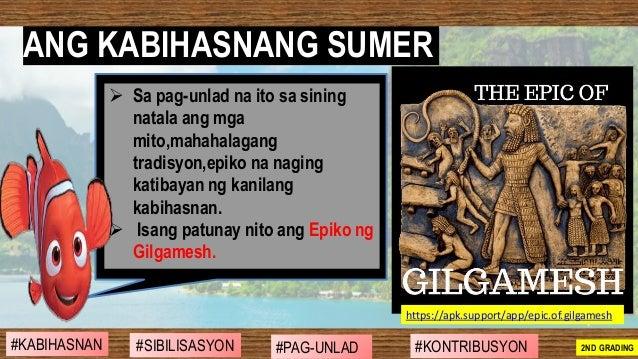 ➢ Sa pag-unlad na ito sa sining natala ang mga mito,mahahalagang tradisyon,epiko na naging katibayan ng kanilang kabihasna...
