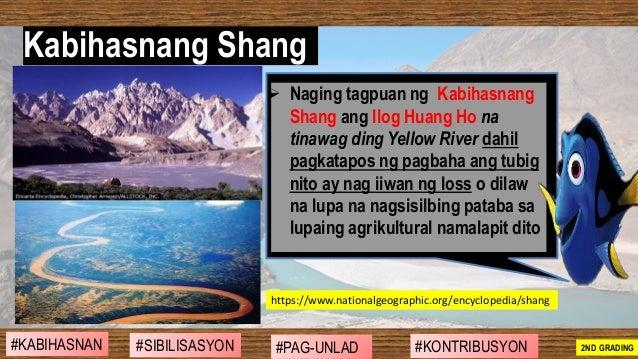 ➢ Naging tagpuan ng Kabihasnang Shang ang Ilog Huang Ho na tinawag ding Yellow River dahil pagkatapos ng pagbaha ang tubig...