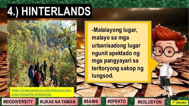 #SOLUSYON#EPEKTO#SANHI#BIODIVERSITY 1ST GRADING#LIKAS NA YAMAN 4.) HINTERLANDS -Malalayong lugar, malayo sa mga urbanisado...