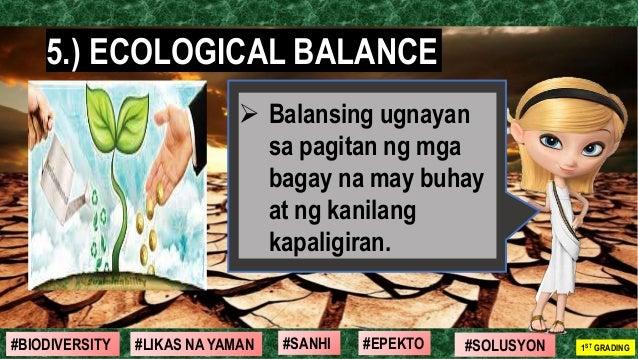 #SOLUSYON#EPEKTO#SANHI#BIODIVERSITY 1ST GRADING#LIKAS NA YAMAN 5.) ECOLOGICAL BALANCE ➢ Balansing ugnayan sa pagitan ng mg...