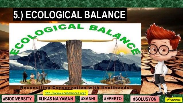 #SOLUSYON#EPEKTO#SANHI#BIODIVERSITY 1ST GRADING#LIKAS NA YAMAN 5.) ECOLOGICAL BALANCE http://www.ecobalances.org/