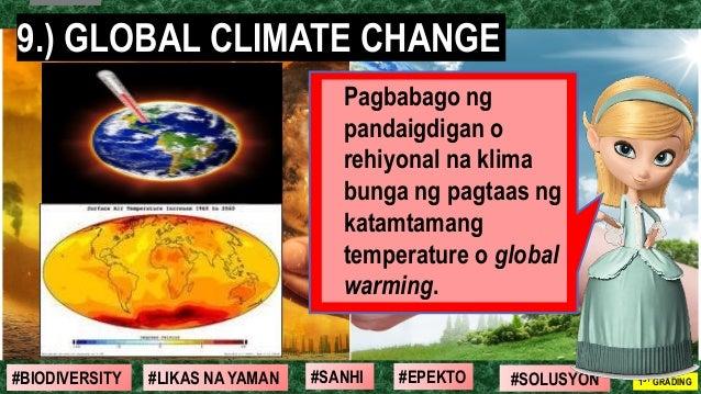 #SOLUSYON#EPEKTO#SANHI#BIODIVERSITY 1ST GRADING#LIKAS NA YAMAN 17 9.) GLOBAL CLIMATE CHANGE Pagbabago ng pandaigdigan o re...
