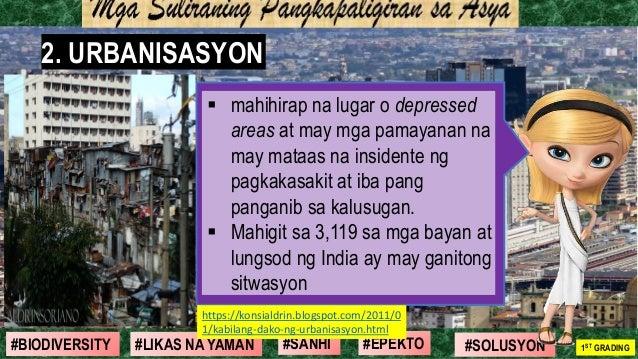 #SOLUSYON#EPEKTO#SANHI#BIODIVERSITY 1ST GRADING#LIKAS NA YAMAN 2. URBANISASYON ▪ mahihirap na lugar o depressed areas at m...