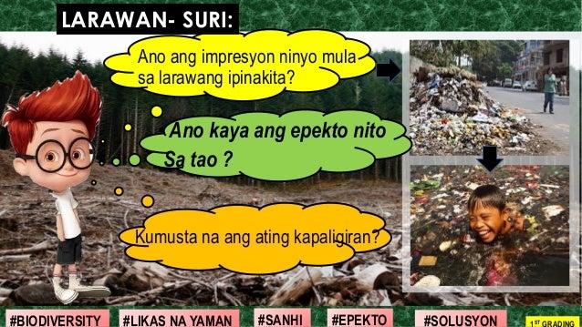 #SOLUSYON#EPEKTO#SANHI#BIODIVERSITY 1ST GRADING#LIKAS NA YAMAN Ano ang impresyon ninyo mula sa larawang ipinakita? •Ano ka...