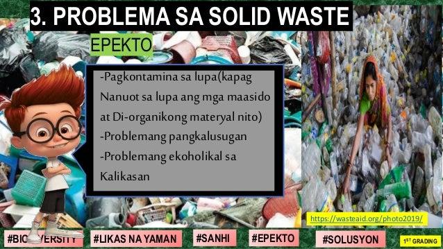 #SOLUSYON#EPEKTO#SANHI#BIODIVERSITY 1ST GRADING#LIKAS NA YAMAN EPEKTO https://wasteaid.org/photo2019/ 3. PROBLEMA SA SOLID...