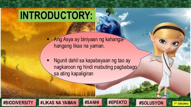#SOLUSYON#EPEKTO#SANHI#BIODIVERSITY 1ST GRADING#LIKAS NA YAMAN INTRODUCTORY: ▪ Ang Asya ay biniyaan ng kahanga- hangang li...