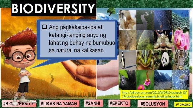 #SOLUSYON#EPEKTO#SANHI#BIODIVERSITY 1ST GRADING#LIKAS NA YAMAN BIODIVERSITY ❑ Ang pagkakaiba-iba at katangi-tanging anyo n...