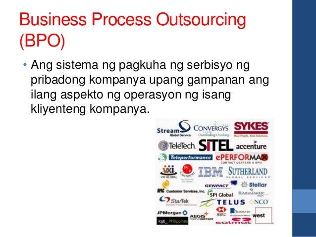 Business Process Outsourcing (BPO) • Ang sistema ng pagkuha ng serbisyo ng pribadong kompanya upang gampanan ang ilang asp...