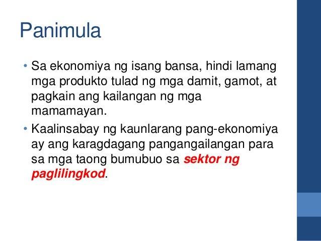 Panimula • Sa ekonomiya ng isang bansa, hindi lamang mga produkto tulad ng mga damit, gamot, at pagkain ang kailangan ng m...