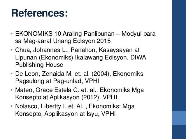 References: • EKONOMIKS 10 Araling Panlipunan – Modyul para sa Mag-aaral Unang Edisyon 2015 • Chua, Johannes L., Panahon, ...