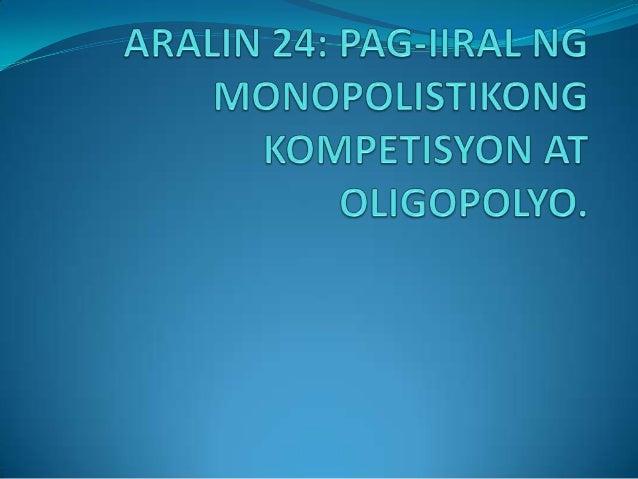 Monopolistikong Kompetasyon    Sa estrukturang ito, itinuturing na monopolista ang mga prodyuser ng sariling produkto sapa...