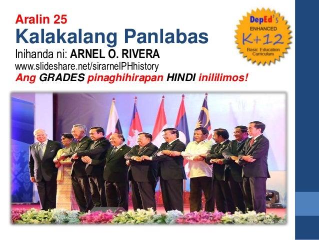 Aralin 25 Kalakalang Panlabas Inihanda ni: ARNEL O. RIVERA www.slideshare.net/sirarnelPHhistory Ang GRADES pinaghihirapan ...