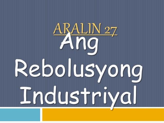 ARALIN 27 Ang Rebolusyong Industriyal