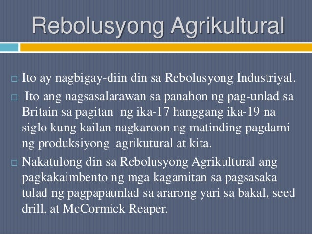 Rebolusyong Agrikultural  Ito ay nagbigay-diin din sa Rebolusyong Industriyal.  Ito ang nagsasalarawan sa panahon ng pag...