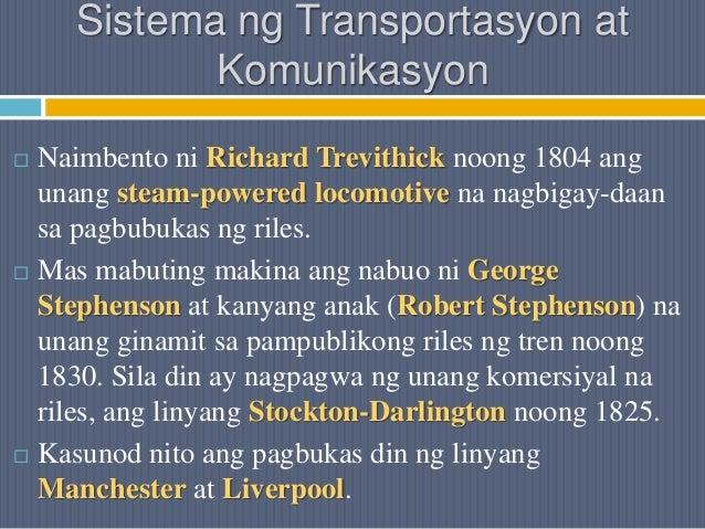 Sistema ng Transportasyon at Komunikasyon  Naimbento ni Richard Trevithick noong 1804 ang unang steam-powered locomotive ...