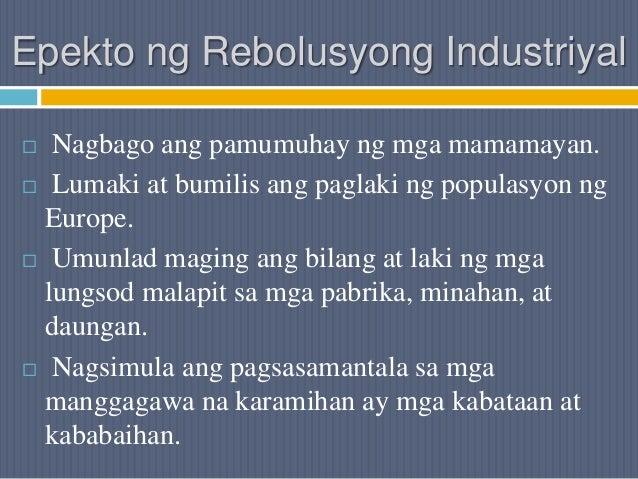 Epekto ng Rebolusyong Industriyal  Nagbago ang pamumuhay ng mga mamamayan.  Lumaki at bumilis ang paglaki ng populasyon ...