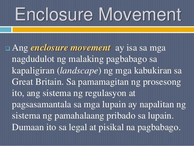 Enclosure Movement  Ang enclosure movement ay isa sa mga nagdudulot ng malaking pagbabago sa kapaligiran (landscape) ng m...