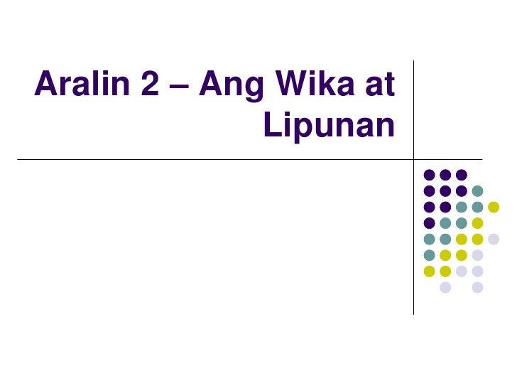 Aralin 2 – Ang Wika at              Lipunan