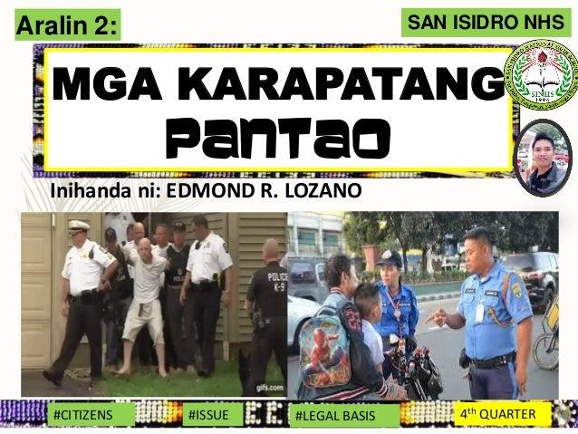 Aralin 2: MGA KARAPATANG PANTAO #CITIZENS #ISSUE #LEGAL BASIS 4th QUARTER SAN ISIDRO NHS Inihanda ni: EDMOND R. LOZANO
