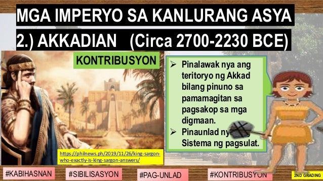 #SIBILISASYON #PAG-UNLAD #KONTRIBUSYON#KABIHASNAN 2ND GRADING ➢ Pinalawak nya ang teritoryo ng Akkad bilang pinuno sa pama...