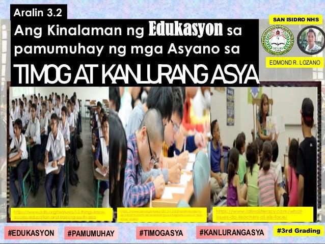 Ang Kinalaman ng Edukasyon sa pamumuhay ng mga Asyano sa TIMOG AT KANLURANG ASYA EDMOND R. LOZANO #1st Grading#4th Grading...