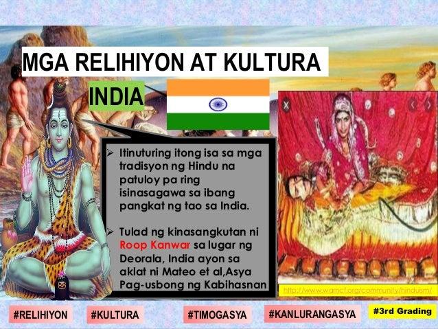  Itinuturing itong isa sa mga tradisyon ng Hindu na patuloy pa ring isinasagawa sa ibang pangkat ng tao sa India.  Tulad...