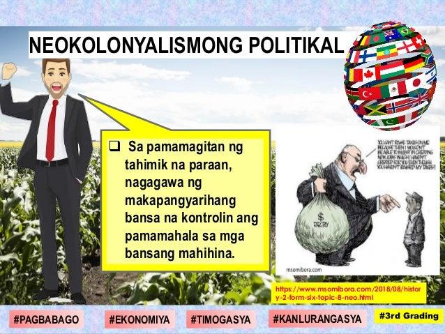  Sa pamamagitan ng tahimik na paraan, nagagawa ng makapangyarihang bansa na kontrolin ang pamamahala sa mga bansang mahih...