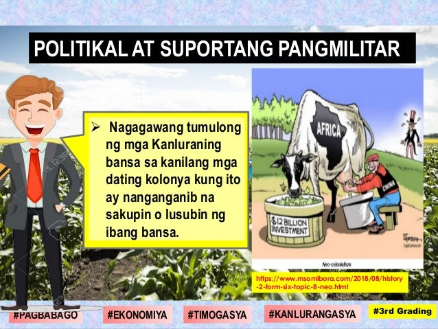  Nagagawang tumulong ng mga Kanluraning bansa sa kanilang mga dating kolonya kung ito ay nanganganib na sakupin o lusubin...