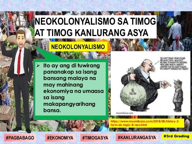 Ito ay ang di tuwirang pananakop sa isang bansang malaya na may mahinang ekonomiya na umaasa sa isang makapangyarihang b...