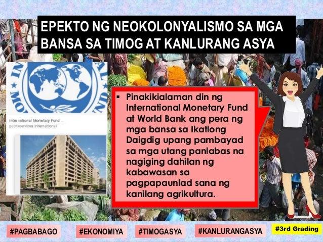  Pinakikialaman din ng International Monetary Fund at World Bank ang pera ng mga bansa sa Ikatlong Daigdig upang pambayad...