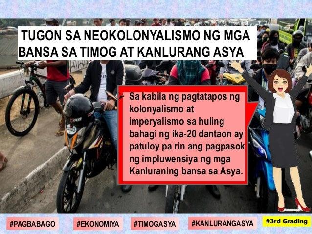  Sa kabila ng pagtatapos ng kolonyalismo at imperyalismo sa huling bahagi ng ika-20 dantaon ay patuloy pa rin ang pagpaso...