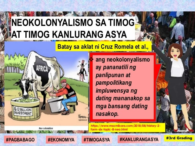  ang neokolonyalismo ay pananatili ng panlipunan at pampolitikang impluwensya ng dating mananakop sa mga bansang dating n...