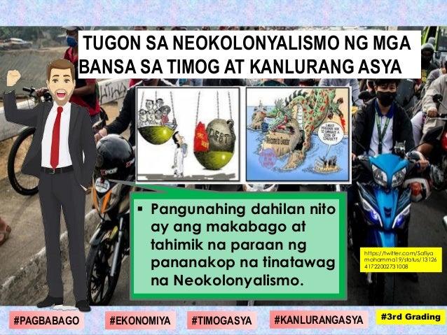  Pangunahing dahilan nito ay ang makabago at tahimik na paraan ng pananakop na tinatawag na Neokolonyalismo. #1st Grading...