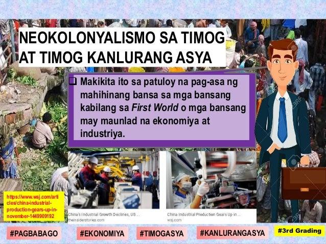  Makikita ito sa patuloy na pag-asa ng mahihinang bansa sa mga bansang kabilang sa First World o mga bansang may maunlad ...