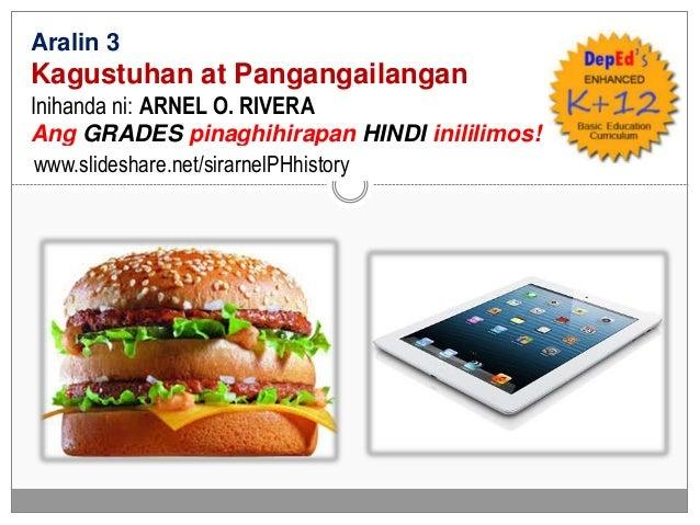 Aralin 3 Kagustuhan at Pangangailangan Inihanda ni: ARNEL O. RIVERA Ang GRADES pinaghihirapan HINDI inililimos! www.slides...