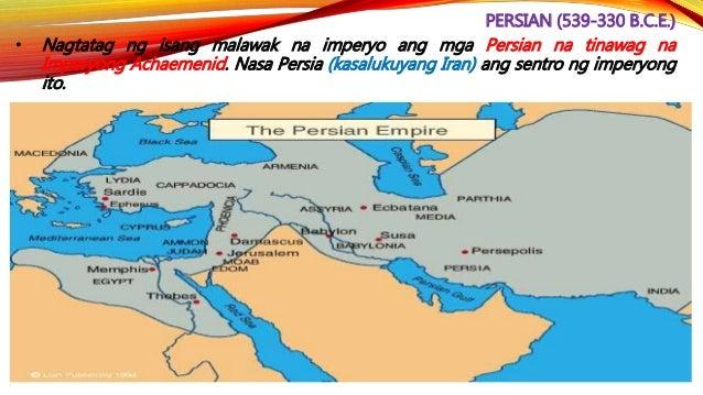 PERSIAN (539-330 B.C.E.) • Nagpagawa din dito ng isang Royal Road na tinatayang may habang 1677 milya o 2699 na kilometro ...