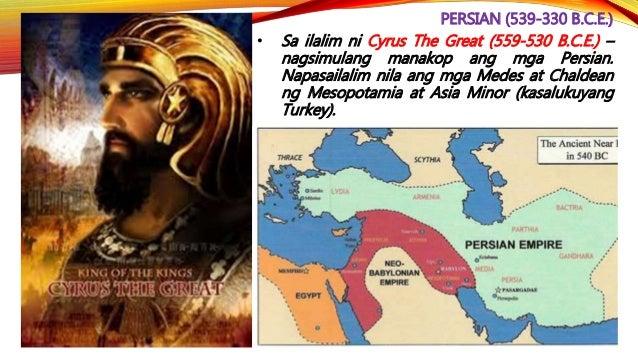 PERSIAN (539-330 B.C.E.) • Napatanyag din ang mga Persian sa pagsulong ng relihiyong Zoroastrianism na itinatag ni Zoroast...