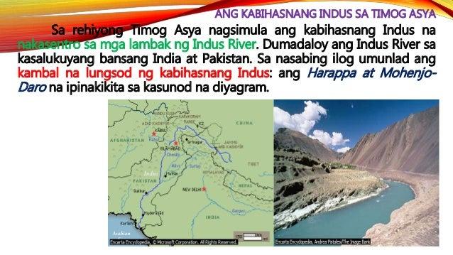 ANG KABIHASNANG INDUS SA TIMOG ASYA • Nagtatag ng mga daungan sa baybayin ng Arabian Sea. Ang mga mangangalakal ay naglakb...