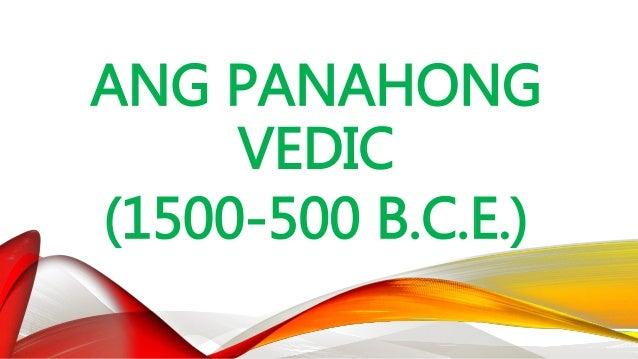 ANG PANAHONG VEDIC (1500-500 B.C.E.) • Kapansin-pansing ang mga kasapi ng bawat antas ay maaaring makalipat sa ibang antas...